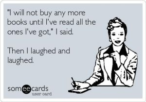"""I will not buy any more books until I've read all the ones I've got:"" via Someecards"