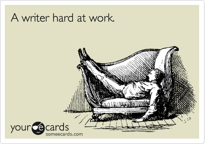 "Cartoon via Someecards: ""Writer Hard at Work"""
