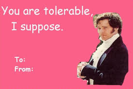 """You are tolerable, I suppose"": a humorous Pride and Prejudice valentine featuring Mr. Darcy"