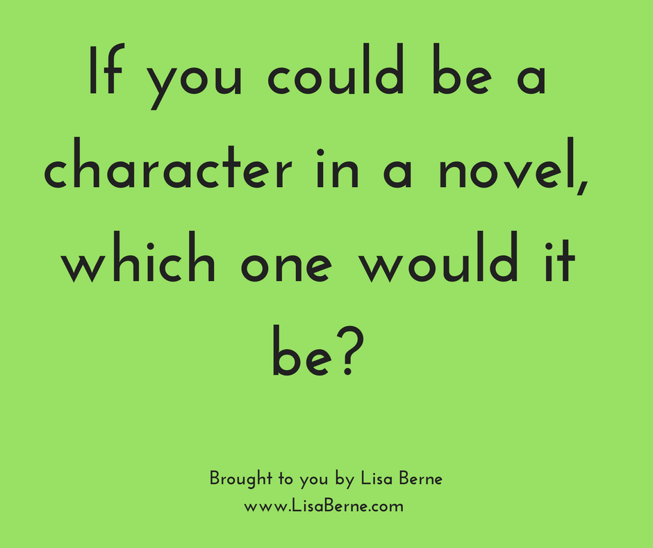 Graphic: If you could be a character in a novel, which one would it be? Via Lisa Berne, www.LisaBerne.com
