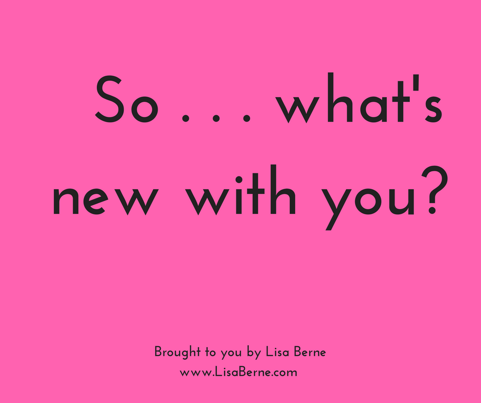 Graphic: So . . . what's new with you? Via Lisa Berne, www.LisaBerne.com