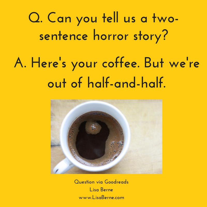 "Graphic: ""Can you tell us a two-sentence horror story?"" Question via Goodreads, answer via Lisa Berne"