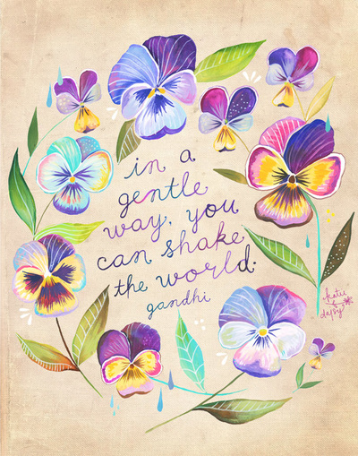 "Illustration: ""In a gentle way, you can shake the world,"" via Katie Daisy"