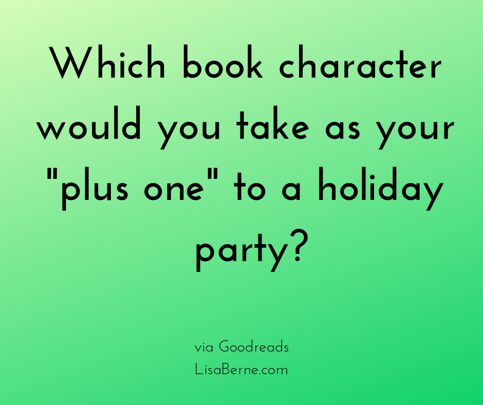 Graphic: Which book character would you take as your plus-one to a holiday party? Via Goodreads