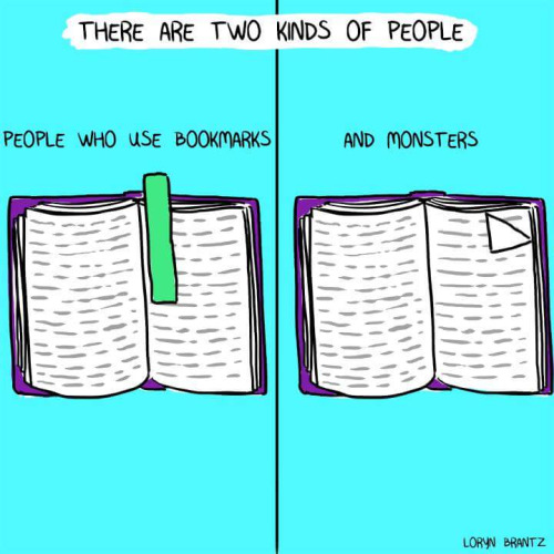 A cartoon: There are two types of people. People who use bookmarks . . . and monsters.