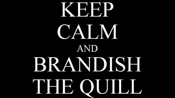 Graphic: KEEP CALM AND BRANDISH THE QUILL