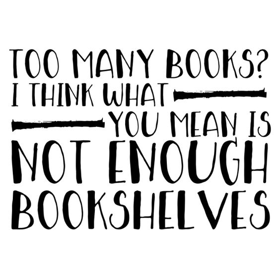 Graphic: TOO MANY BOOKS? I THINK WHAT YOU MEAN IS NOT ENOUGH BOOKSHELVES