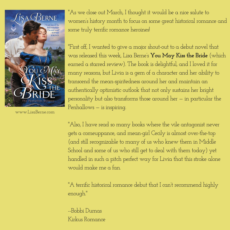 "Graphic: ""A terrific historical romance debut that I can't recommend highly enough."" -Bobbi Dumas, Kirkus Romance, on You May Kiss the Bride by Lisa Berne (Avon Books, April 2017)"