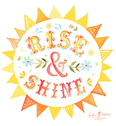"""Rise and shine"": a graphic by Katie Daisy"