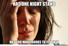 "Meme: ""Has one night stand . . . Has too many books to fit on it."""