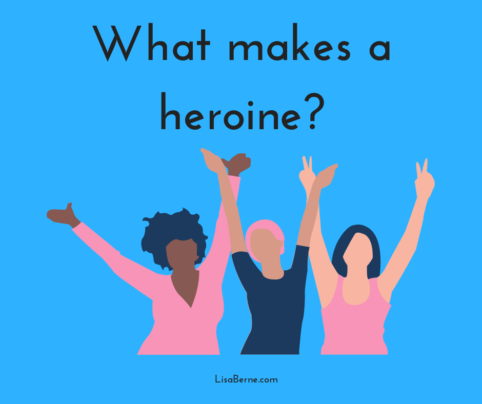 Graphic: What makes a heroine? LisaBerne.com
